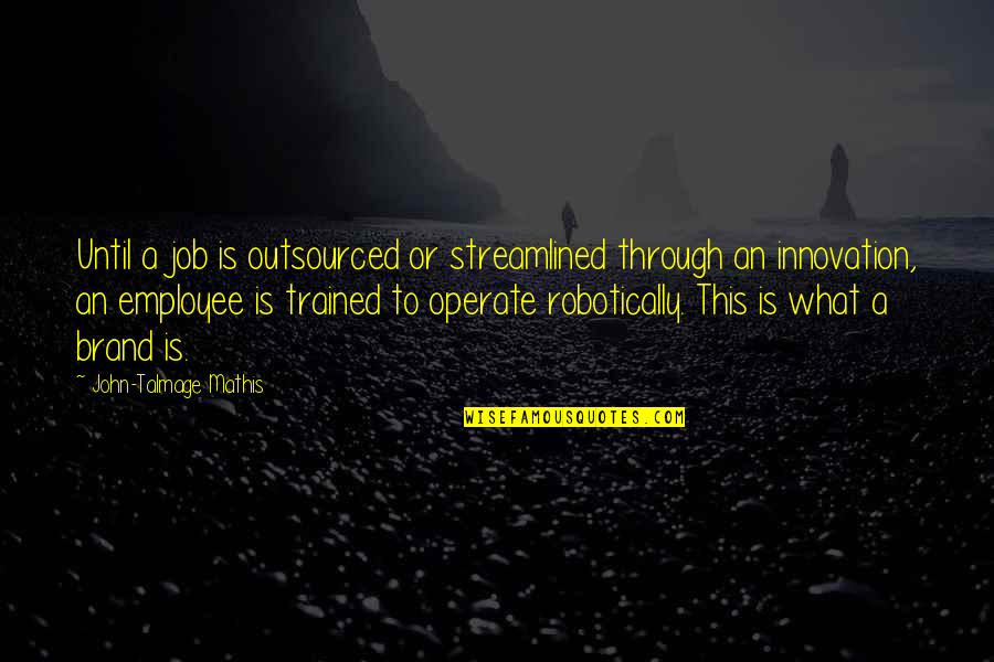 Streamlined Quotes By John-Talmage Mathis: Until a job is outsourced or streamlined through