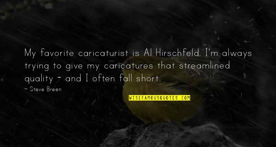 Streamlined Quotes By Steve Breen: My favorite caricaturist is Al Hirschfeld. I'm always