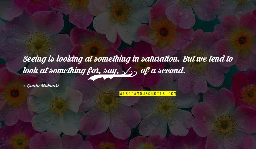 Streetlight's Quotes By Guido Molinari: Seeing is looking at something in saturation. But