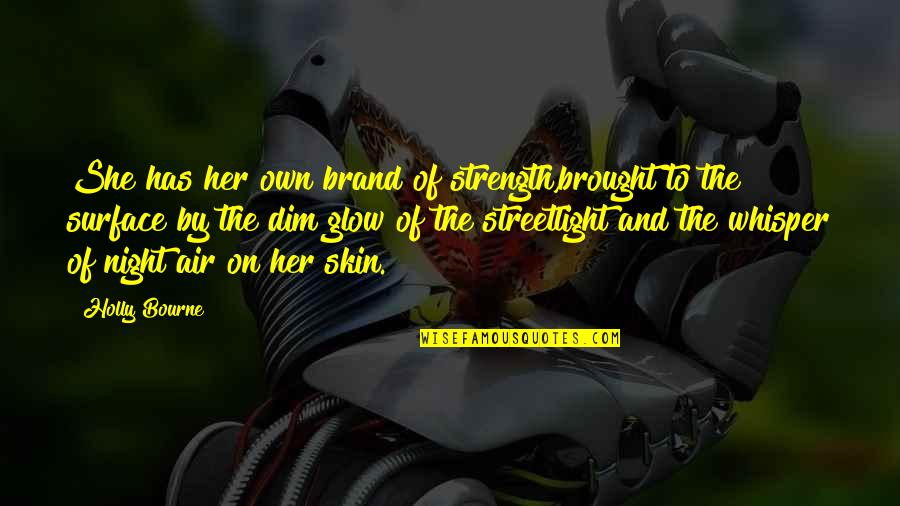 Streetlight's Quotes By Holly Bourne: She has her own brand of strength,brought to