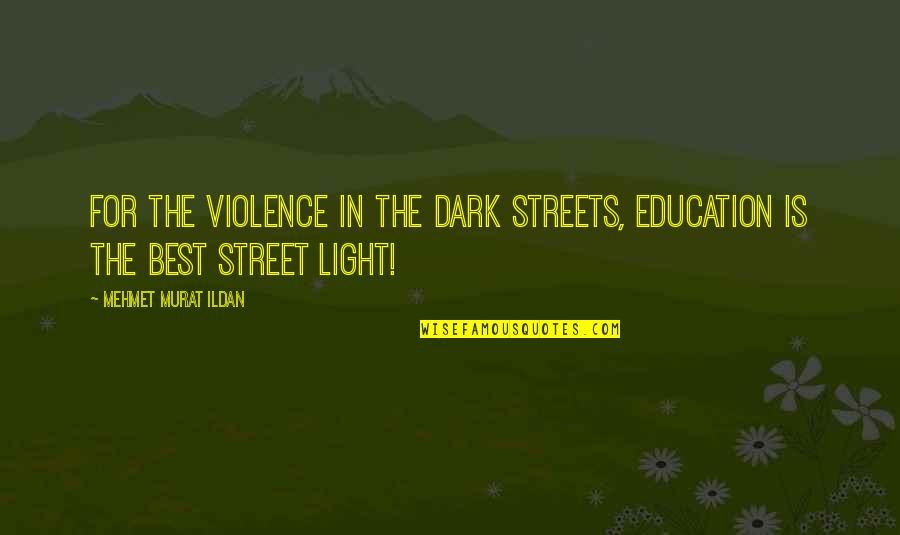 Streetlight's Quotes By Mehmet Murat Ildan: For the violence in the dark streets, education