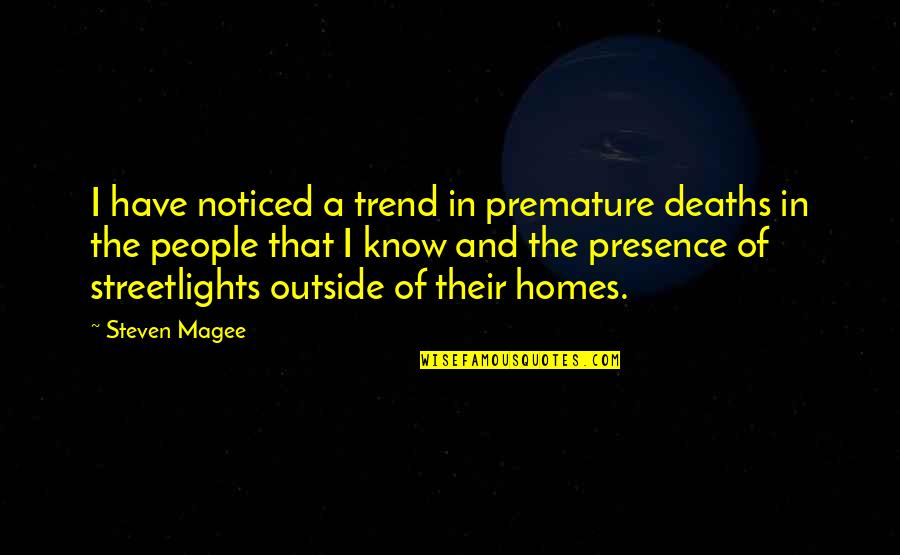 Streetlight's Quotes By Steven Magee: I have noticed a trend in premature deaths