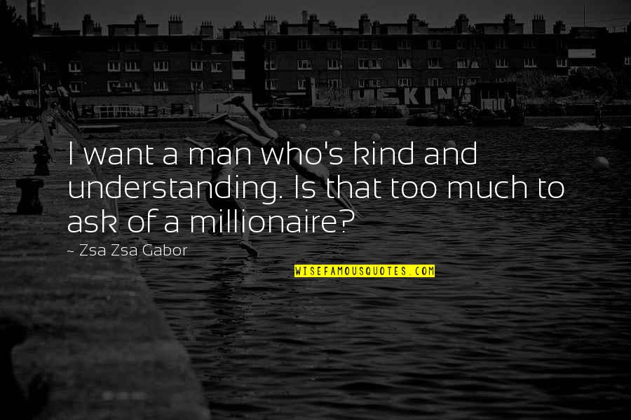 Streetlight's Quotes By Zsa Zsa Gabor: I want a man who's kind and understanding.
