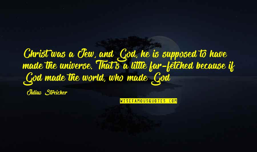 Streicher Quotes By Julius Streicher: Christ was a Jew, and God, he is