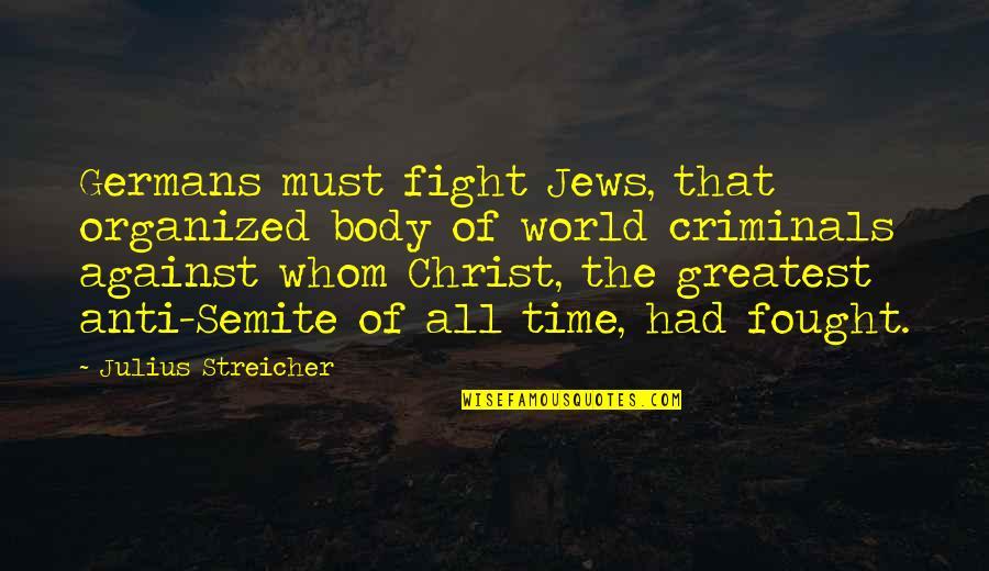 Streicher Quotes By Julius Streicher: Germans must fight Jews, that organized body of