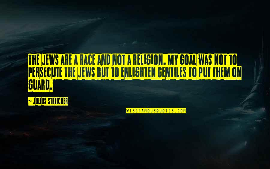 Streicher Quotes By Julius Streicher: The Jews are a race and not a