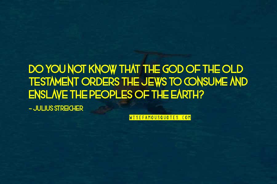 Streicher Quotes By Julius Streicher: Do you not know that the God of