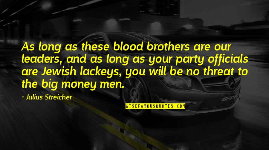Streicher Quotes By Julius Streicher: As long as these blood brothers are our