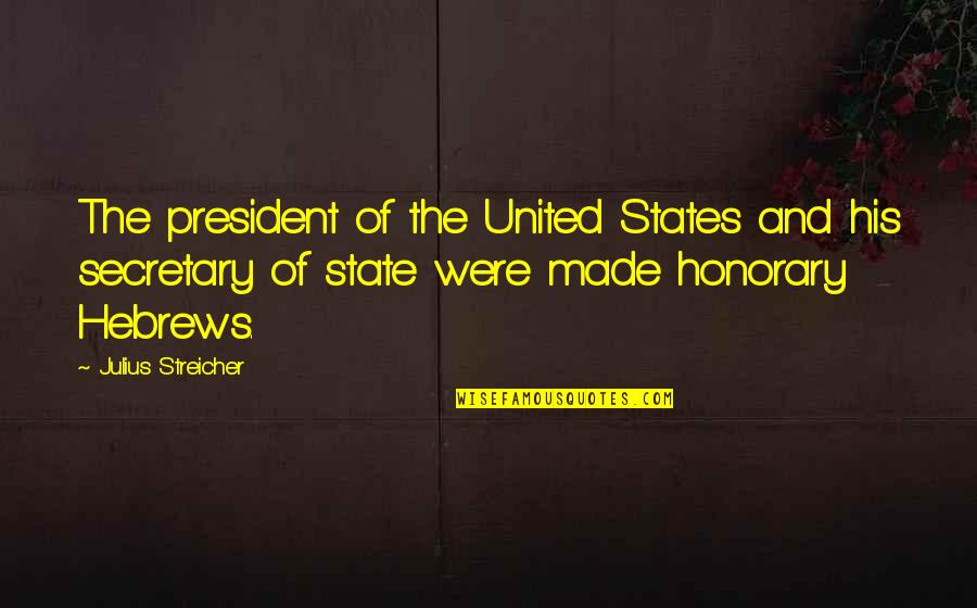 Streicher Quotes By Julius Streicher: The president of the United States and his