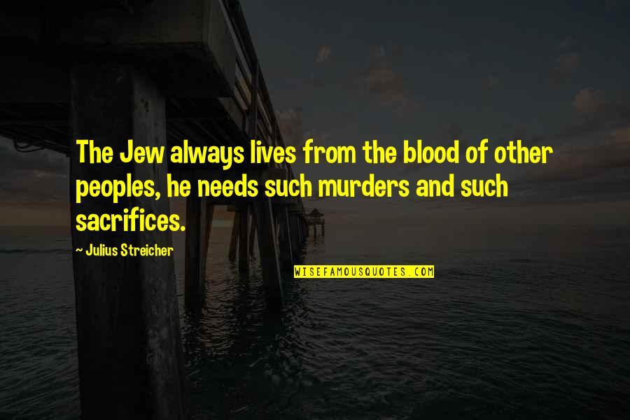 Streicher Quotes By Julius Streicher: The Jew always lives from the blood of