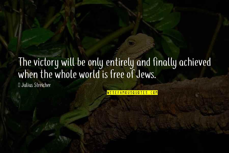 Streicher Quotes By Julius Streicher: The victory will be only entirely and finally