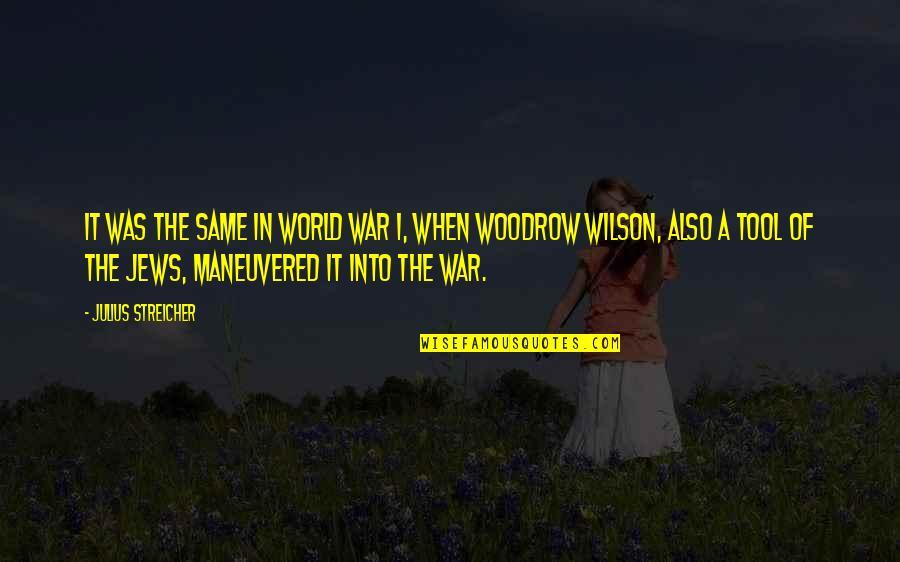 Streicher Quotes By Julius Streicher: It was the same in World War I,