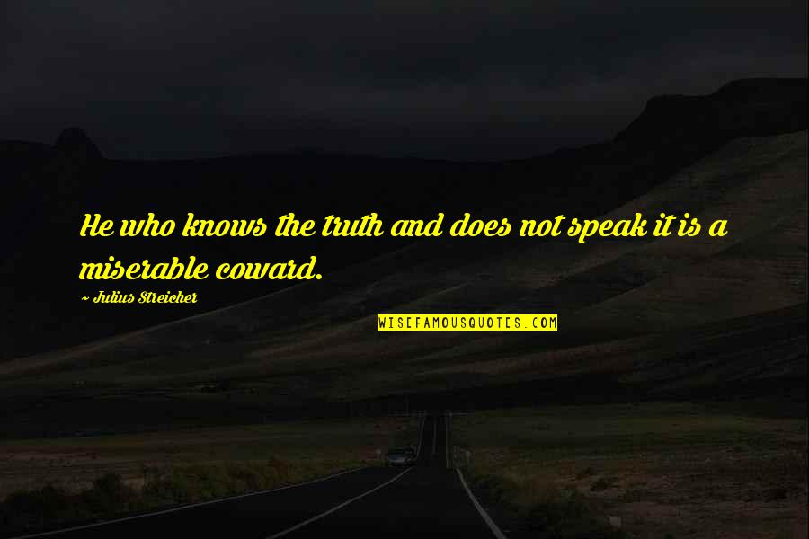 Streicher Quotes By Julius Streicher: He who knows the truth and does not