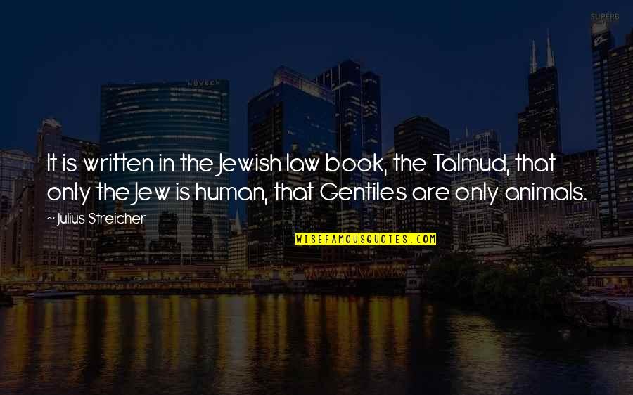 Streicher Quotes By Julius Streicher: It is written in the Jewish law book,