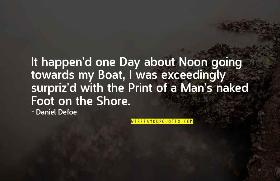 Streight Quotes By Daniel Defoe: It happen'd one Day about Noon going towards