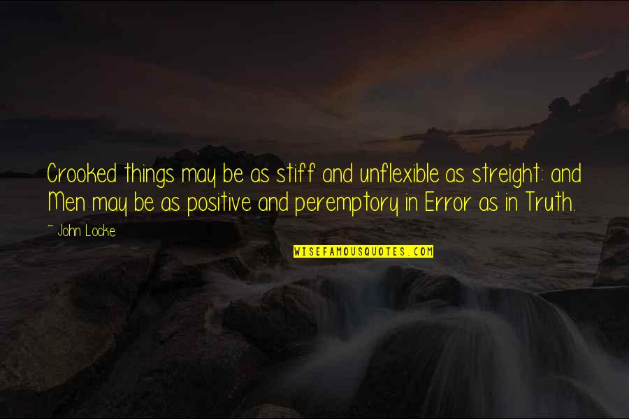 Streight Quotes By John Locke: Crooked things may be as stiff and unflexible