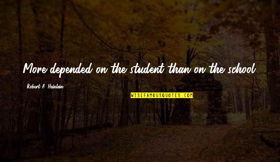 Streight Quotes By Robert A. Heinlein: More depended on the student than on the