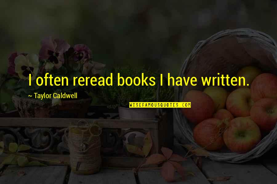 Streight Quotes By Taylor Caldwell: I often reread books I have written.