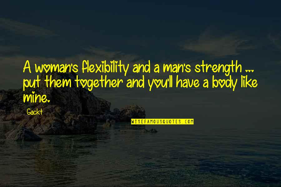 Strength And Flexibility Quotes By Gackt: A woman's flexibility and a man's strength ...