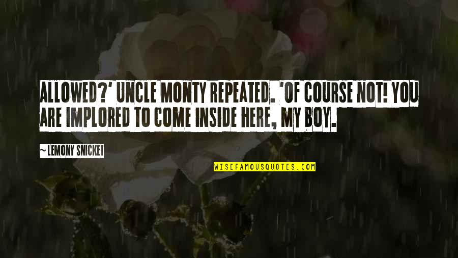 Strength And Flexibility Quotes By Lemony Snicket: Allowed?' Uncle Monty repeated. 'Of course not! You