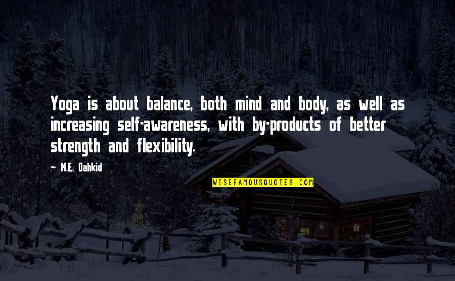 Strength And Flexibility Quotes By M.E. Dahkid: Yoga is about balance, both mind and body,