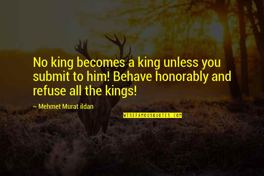Strength And Flexibility Quotes By Mehmet Murat Ildan: No king becomes a king unless you submit