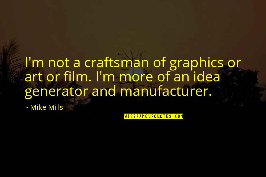 Strength And Flexibility Quotes By Mike Mills: I'm not a craftsman of graphics or art