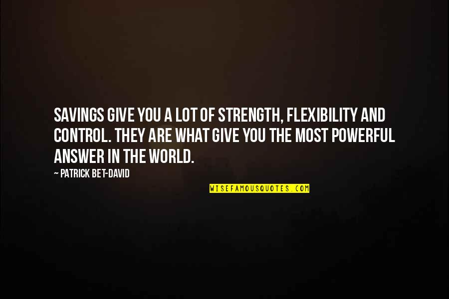 Strength And Flexibility Quotes By Patrick Bet-David: Savings give you a lot of strength, flexibility