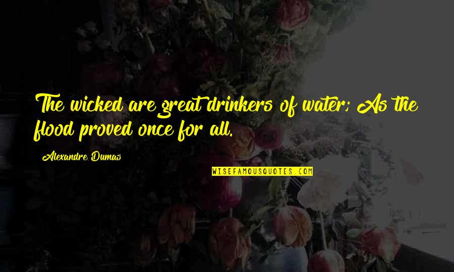 Strength Based Leadership Quotes By Alexandre Dumas: The wicked are great drinkers of water; As