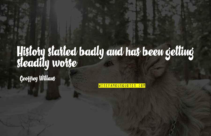 Strength Based Leadership Quotes By Geoffrey Willans: History started badly and has been getting steadily