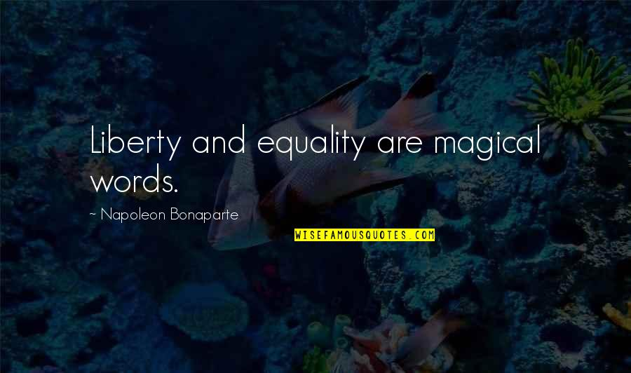 Strength Based Leadership Quotes By Napoleon Bonaparte: Liberty and equality are magical words.