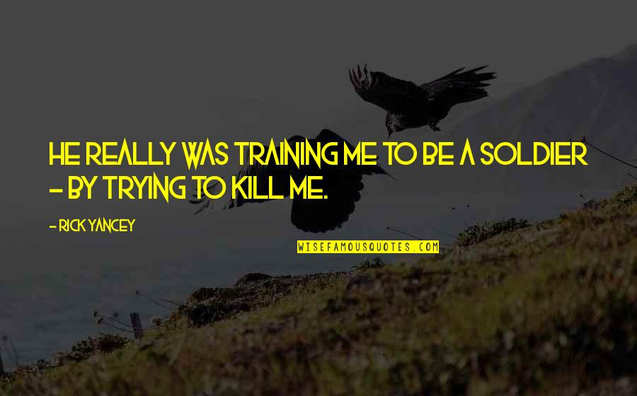 Strength Based Leadership Quotes By Rick Yancey: He really was training me to be a