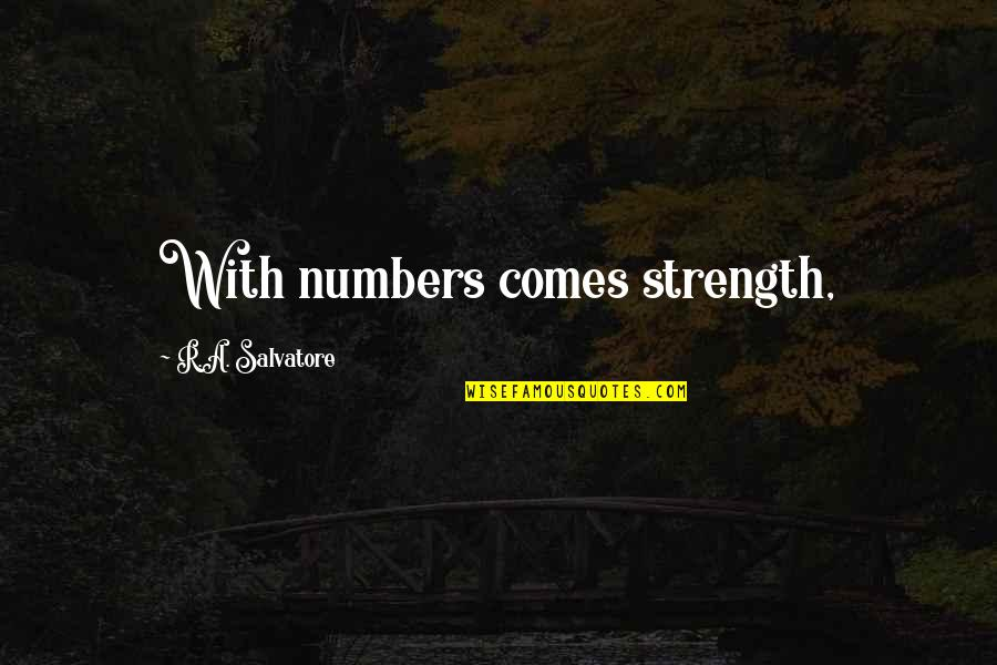 Strength Comes In Numbers Quotes By R.A. Salvatore: With numbers comes strength,