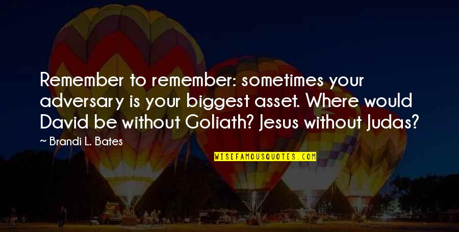Strength Courage And Adversity Quotes By Brandi L. Bates: Remember to remember: sometimes your adversary is your
