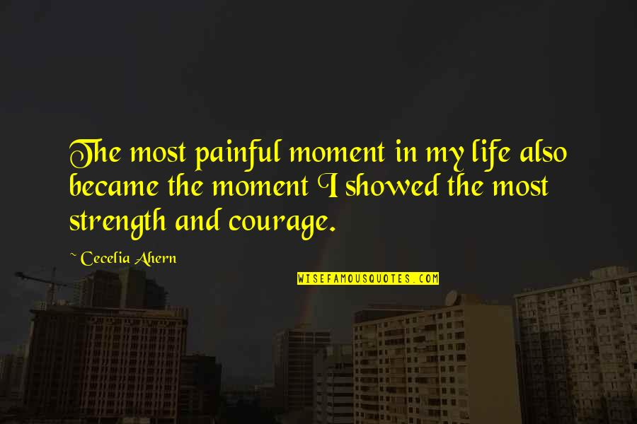 Strength Courage And Adversity Quotes By Cecelia Ahern: The most painful moment in my life also