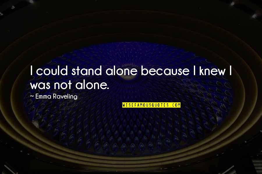 Strength Courage And Adversity Quotes By Emma Raveling: I could stand alone because I knew I