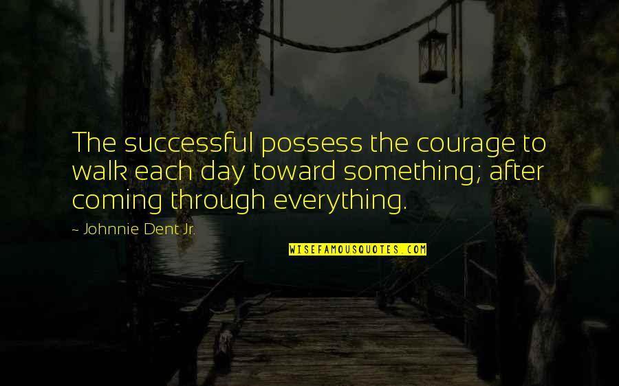 Strength Courage And Adversity Quotes By Johnnie Dent Jr.: The successful possess the courage to walk each