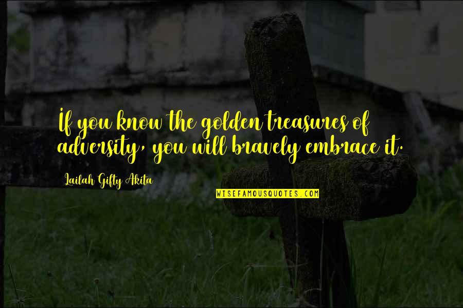 Strength Courage And Adversity Quotes By Lailah Gifty Akita: If you know the golden treasures of adversity,