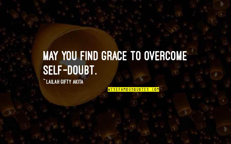 Strength Courage And Adversity Quotes By Lailah Gifty Akita: May you find grace to overcome self-doubt.