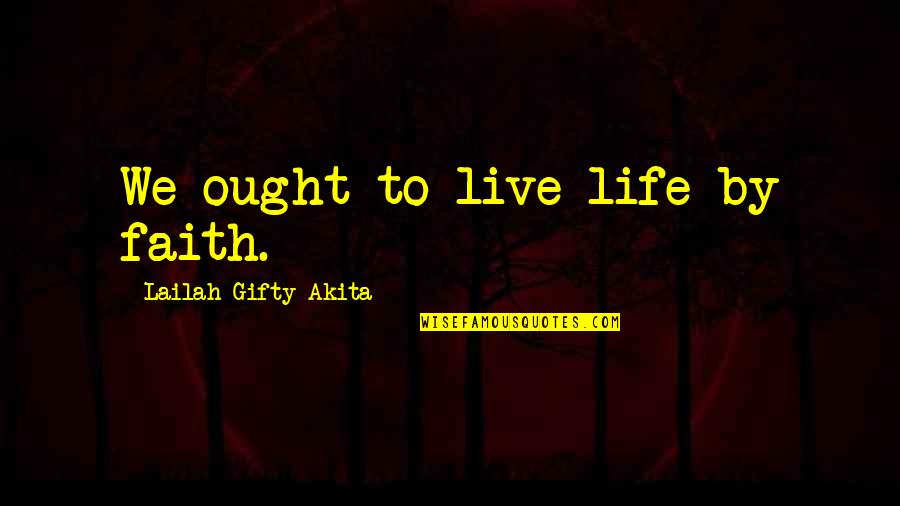 Strength Courage And Adversity Quotes By Lailah Gifty Akita: We ought to live life by faith.