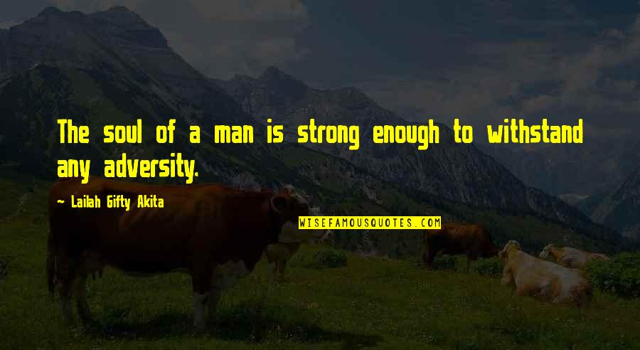 Strength Courage And Adversity Quotes By Lailah Gifty Akita: The soul of a man is strong enough
