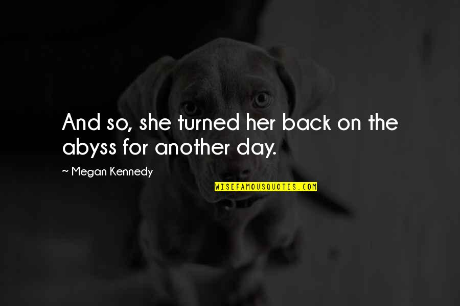 Strength Courage And Adversity Quotes By Megan Kennedy: And so, she turned her back on the