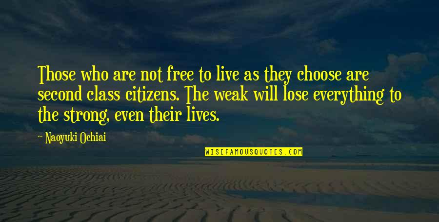 Strength Courage And Adversity Quotes By Naoyuki Ochiai: Those who are not free to live as