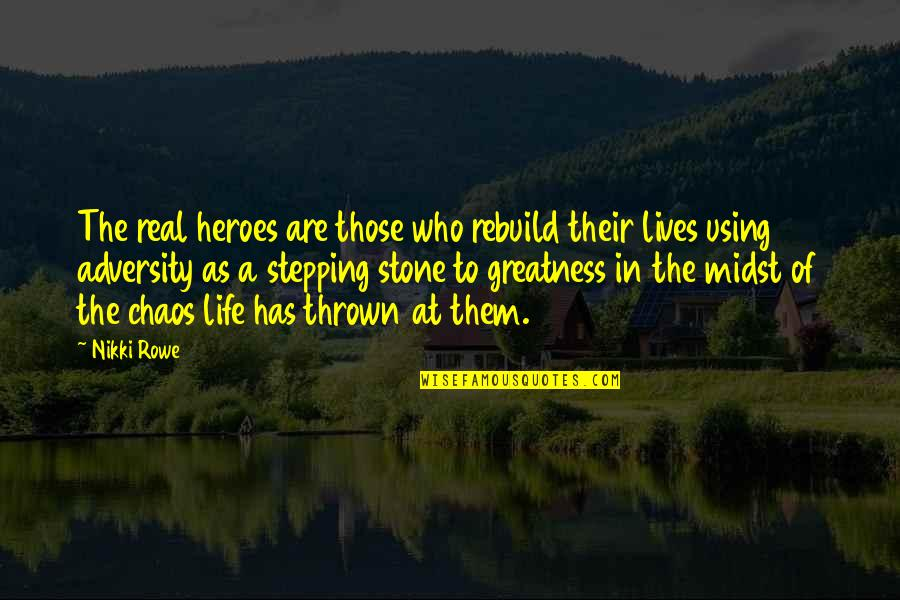 Strength Courage And Adversity Quotes By Nikki Rowe: The real heroes are those who rebuild their