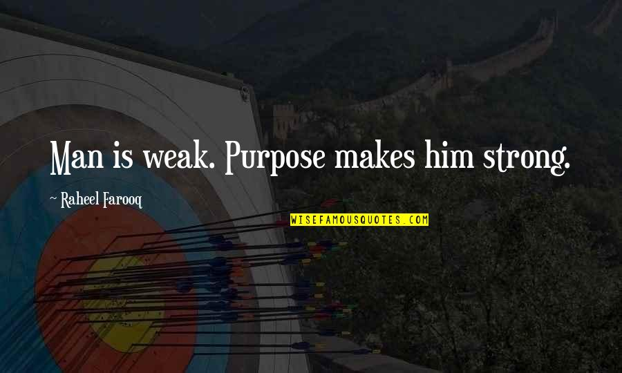 Strength Courage And Adversity Quotes By Raheel Farooq: Man is weak. Purpose makes him strong.