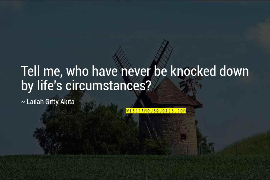 Strength In Difficult Times Quotes By Lailah Gifty Akita: Tell me, who have never be knocked down