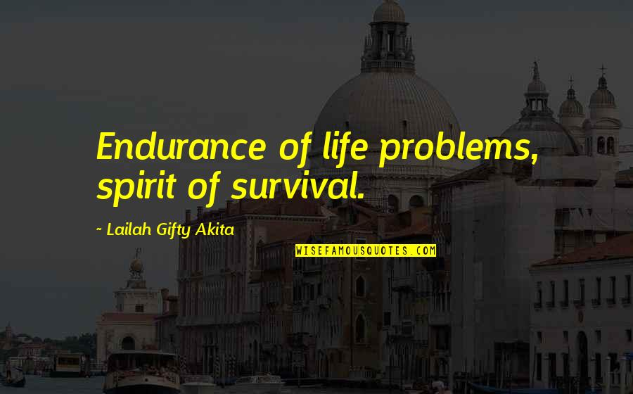 Strength In Difficult Times Quotes By Lailah Gifty Akita: Endurance of life problems, spirit of survival.