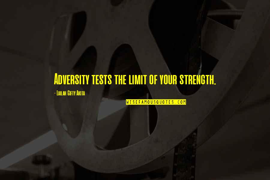 Strength In Difficult Times Quotes By Lailah Gifty Akita: Adversity tests the limit of your strength.