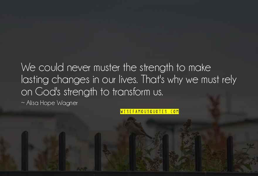 Strength In God Quotes By Alisa Hope Wagner: We could never muster the strength to make