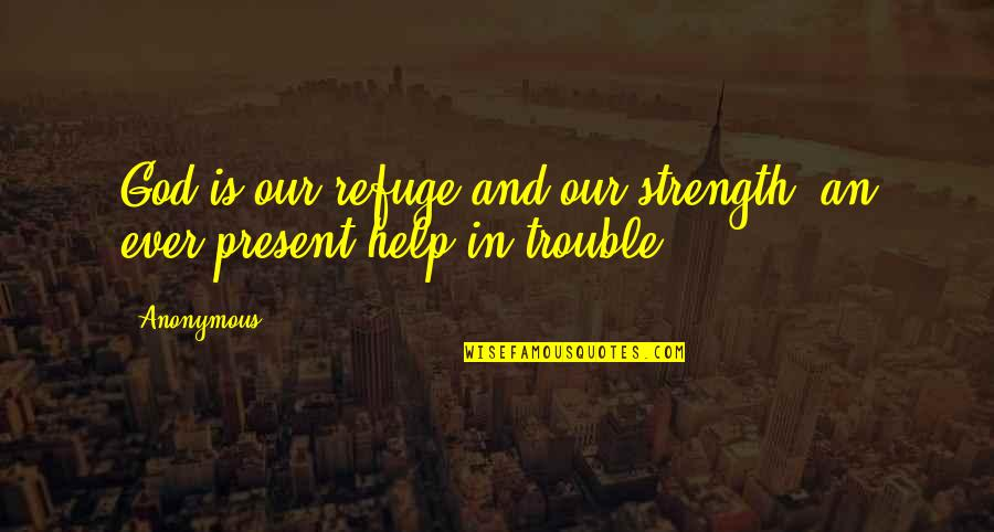 Strength In God Quotes By Anonymous: God is our refuge and our strength, an